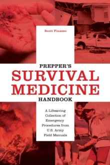 Prepper's Survival Medicine Handbook : A Lifesaving Collection of Emergency Procedures from U.S. Army Field Manuals, Paperback Book