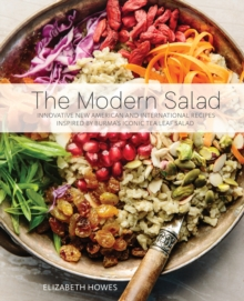 The Modern Salad : Innovative New American and International Recipes Inspired by Burma's Iconic Tea Leaf Salad, EPUB eBook