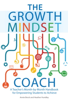 The Growth Mindset Coach : A Teacher's Month-by-Month Handbook for Empowering Students to Achieve, Paperback / softback Book
