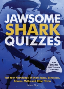 Jawsome Shark Quizzes : Test Your Knowledge of Shark Types, Behaviors, Attacks, Legends and Other Trivia, Paperback Book