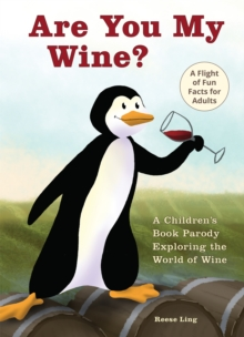 Are You My Wine? : A Children's Book Parody for Adults Exploring the World of Wine, Hardback Book