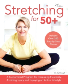 Stretching for 50+ : A Customized Program for Increasing Flexibility, Avoiding Injury and Enjoying an Active Lifestyle, EPUB eBook