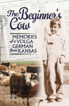 Beginner's Cow : Memories of a Volga German from Kansas, Paperback Book