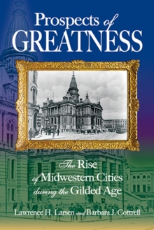 Prospects of Greatness : The Rise of Midwestern Cities During the Gilded Age, Paperback Book