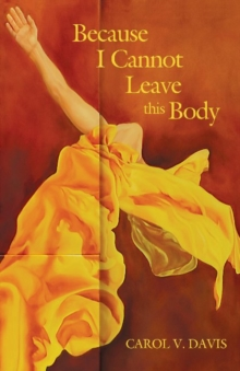 Because I Cannot Leave This Body, Paperback Book