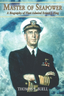 Master of Seapower : A Biography of Fleet Admiral Ernest J. King, EPUB eBook