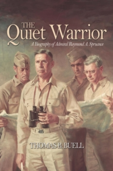 The Quiet Warrior : A Biography of Admiral Raymond A. Spruance, EPUB eBook