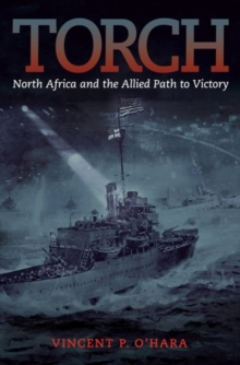 Torch : North Africa and the Allied Path to Victory, Hardback Book