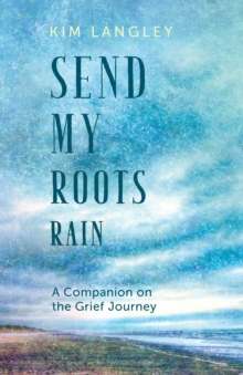 Send My Roots Rain : A Companion on the Grief Journey, Paperback / softback Book