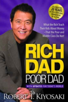 Rich Dad Poor Dad : What the Rich Teach Their Kids About Money That the Poor and Middle Class Do Not!, Paperback Book