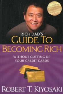 "Rich Dad's Guide to Becoming Rich Without Cutting Up Your Credit Cards : Turn ""Bad Debt"" into ""Good Debt"", Paperback / softback Book"