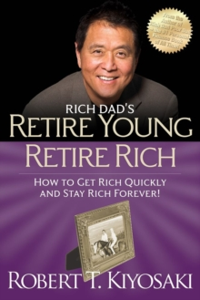 Retire Young Retire Rich : How to Get Rich Quickly and Stay Rich Forever!, Paperback Book
