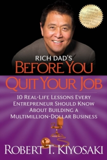 Rich Dad's Before You Quit Your Job : 10 Real-Life Lessons Every Entrepreneur Should Know About Building a Million-Dollar Business, Paperback / softback Book