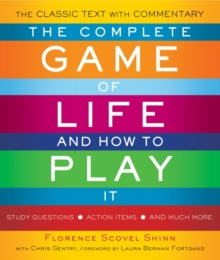 The Complete GAme of Life and How to Play It : The Classic Text with Commentary, Study Questions, Action Items, and Much More, EPUB eBook