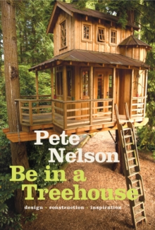 Be in a Treehouse : Design / Construction / Inspiration, EPUB eBook