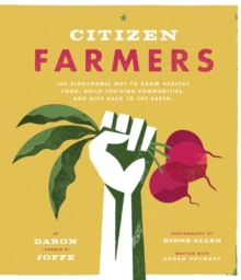 Citizen Farmers : The Biodynamic Way to Grow Healthy Food, Build Thriving Communities, and Give Back to the Earth, EPUB eBook