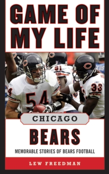 Game of My Life Chicago Bears : Memorable Stories of Bears Football, EPUB eBook