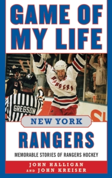 Game of My Life New York Rangers : Memorable Stories of Rangers Hockey, EPUB eBook