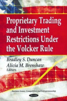Proprietary Trading & Investment Restrictions Under the Volcker Role, Paperback Book
