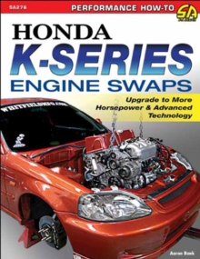Honda K. Series Engine Swaps : Upgrade to More Horsepower and Advanced Technology, Paperback Book