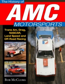 The History of AMC Motorsports : Trans-Am, Drag, Nascar, Land Speed and off-Road Racing, Hardback Book