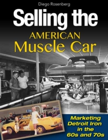 Selling the American Muscle Car : Marketing Detroit Iron in the 60s and 70s, Hardback Book