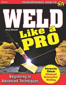 Weld Like a Pro : Beginning to Advanced Techniques, Paperback Book