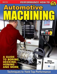 Automotive Machining : A Guide to Boring, Decking, Honing and More, Paperback Book