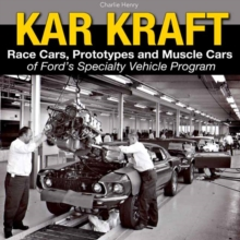 Kar Kraft : Race Cars, Prototypes and Muscle Cars of Ford s Specialty Vehicle Program, Hardback Book