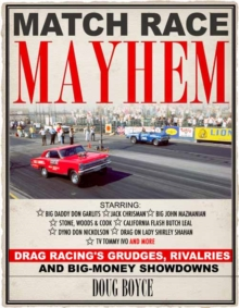 Match Race Mayhem : Drag Racing's Grudges, Rivalries and Big Money Showdowns, Hardback Book