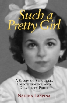 Such a Pretty Girl : A Story of Struggle, Empowerment, and Disability Pride, Paperback / softback Book