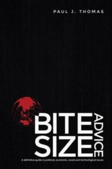 Bite Size Advice : A Definitive Guide to Political, Economic, Social and Technologicalissues, Paperback Book