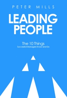 Leading People : The 10 things successful managers know and do, Paperback Book