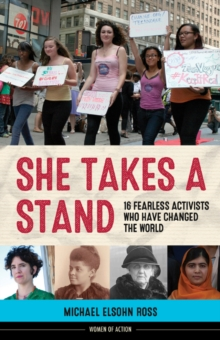She Takes a Stand : 16 Fearless Activists Who Have Changed the World, Hardback Book