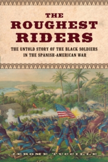 The Roughest Riders : The Untold Story of the Black Soldiers in the Spanish-American War, Hardback Book