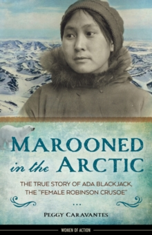 "Marooned in the Arctic : The True Story of Ada Blackjack, the ""Female Robinson Crusoe"", Hardback Book"