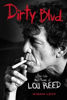 Dirty Blvd : The Life & Music of Lou Reed, Hardback Book