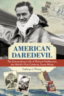 American Daredevil : The Extraordinary Life of Richard Halliburton, the World's First Celebrity Travel Writer, Hardback Book