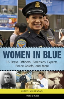 Women in Blue : 16 Brave Officers, Forensics Experts, Police Chiefs, and More, Hardback Book