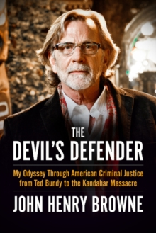 The Devil's Defender : My Odyssey Through American Criminal Justice from Ted Bundy to the Kandahar Massacre, Hardback Book