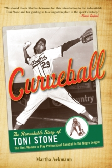 Curveball : The Remarkable Story of Toni Stone, the First Woman to Play Professional Baseball in the Negro League, Paperback Book