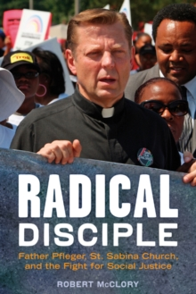 Radical Disciple : Father Pfleger, St Sabina Church & the Fight for Social Justice, Paperback Book