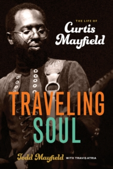 Traveling Soul : The Life of Curtis Mayfield, Hardback Book