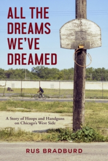 All the Dreams We've Dreamed : A Story of Hoops and Handguns on Chicago's West Side, Hardback Book