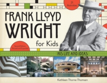 Frank Lloyd Wright for Kids : His Life and Ideas, Paperback Book