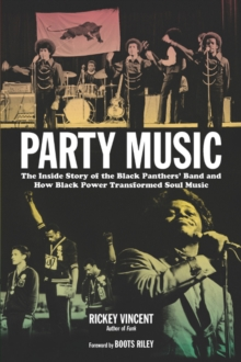 Party Music : The Inside Story of the Black Panthers' Band and How Black Power Transformed Soul Music, Paperback Book