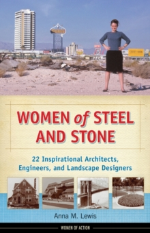 Women of Steel and Stone : 22 Inspirational Architects, Engineers, and Landscape Designers, Hardback Book