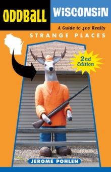 Oddball Wisconsin : A Guide to 400 Really Strange Places, Paperback Book