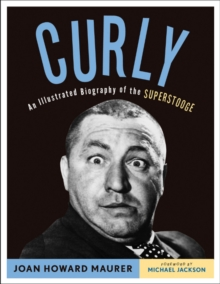 Curly : An Illustrated Biography of the Superstooge, Paperback Book
