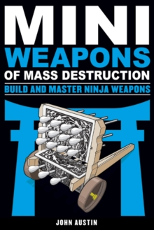 Mini Weapons of Mass Destruction 4: Build and Master Ninja Weapons, Paperback Book